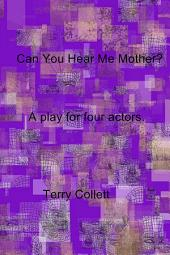 Can You Hear Me Mother?: A play for four actors.