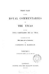 First part of the royal commentaries of the Yucas, tr. and ed. by C.R. Markham. [With] Map. (Hakluyt soc. publ., 41, 45, 61*).