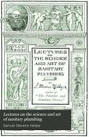 Lectures on the Science and Art of Sanitary Plumbing PDF