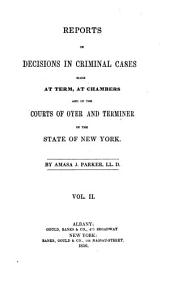 Reports of Decisions in Criminal Cases: Made at Term, at Chambers, and in the Courts of Oyer and Terminer of the State of New York, Volume 2