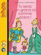 Tu lis, je lis, No11: Tu seras un grand roi comme papa !
