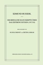 Die Bernauer Manuskripte Über das Zeitbewusstsein (1917/18)
