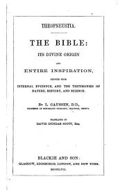 Theopneustia: the Bible : its divine origin and entire inspiration, deduced from internal evidence, and the testimonies of nature, history, and science