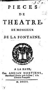 Piéces de théatre, de Monsieur de la Fontaine. (Penelope, ou le Retour d'Ulisse, etc. [By C. C. Genest.]-Le Florentin, etc. [Variously attributed to La Fontaine and C. Chevillet called Champmeslé.]-Ragotin, ou le Roman comique, etc. [Variously attributed to La Fontaine and Champmeslé.]-Je vous prens sans verd, etc. [Variously attributed to La Fontaine and Champmeslé.]-Le Duc de Montmouth. Tragédie. Par Monsieur de Vaernewyck.).