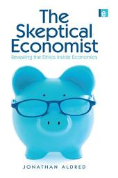 The Skeptical Economist: Revealing the Ethics Inside Economics