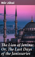 The Lion of Janina  Or  The Last Days of the Janissaries PDF