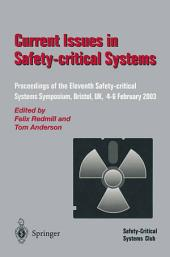 Current Issues in Safety-Critical Systems: Proceedings of the Eleventh Safety-critical Systems Symposium, Bristol, UK, 4–6 February 2003