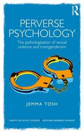 Perverse Psychology: The pathologization of sexual violence and transgenderism