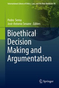 Bioethical Decision Making and Argumentation Book