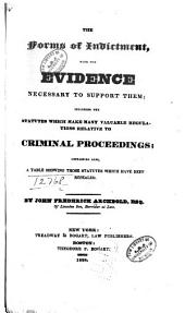 The Forms of Indictment: With the Evidence Necessary to Support Them; Including the Statutes which Make Many Valuable Regulations Relative to Criminal Proceedings; Containing Also, a Table Showing Those Statutes which Have Been Repealed