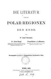 Die Literatur über die Polar-Regionen der Erde, von J. Chavanne, A. Karpf, F. Ritter v. Le Monnier. (K. k. geogr. Gesell in Wien).