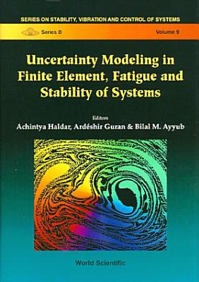 Uncertainty Modeling in Finite Element  Fatigue and Stability of Systems