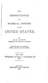 The Constitutional and Political History of the United States: 1846-1850. Annexation of Texas. Compromise of 1850. 1881