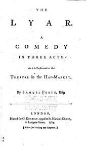 The Lyar: A Comedy in Three Acts, as it is Performed at the Theatre in the Hay-Market