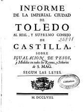 Informe de la Imperial Ciudad de Toledo al Real y Supremo Consejo de Castilla sobre igualación de pesos y medidas en todos los reynos y señoríos de S. Mag. según las leyes