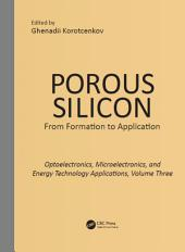 Porous Silicon: From Formation to Applications: Optoelectronics, Microelectronics, and Energy Technology Applications, Volume Three: Opto- and Microelectronic Applications