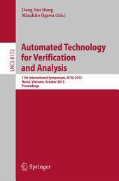 Automated Technology for Verification and Analysis: 11th International Symposium, ATVA 2013, Hanoi, Vietnam, October 15-18, 2013, Proceedings