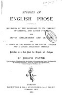Studies in English Prose  Consisting of Specimens of the Language in Its Earliest  Succeeding  and Latest Stages  with Notes Explanatory and Critical  and a Sketch of the History of the English Language  and a Concise Anglo Saxon Grammar  Intended as a Text book for Schools and Colleges PDF