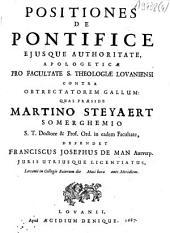 Positiones de pontifice ejusque authoritate, apologeticae pro facultate S. Theologiae Lovaniensi contra obtrectatorem Gallum