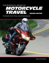 The Essential Guide to Motorcycle Travel, 2nd Edition: Tips, Technology, Advanced Techniques