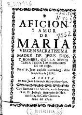 Afición y amor de María: vírgen santísima, madre de Jesús Dios, y hombre, que la deben tener todos los redimidos de su hijo