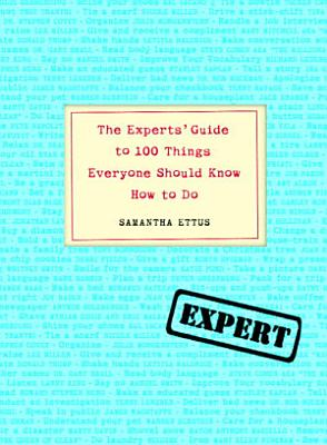 The Experts  Guide to 100 Things Everyone Should Know How to Do