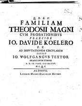 Familiam Theodosii Magni: cum probationibus