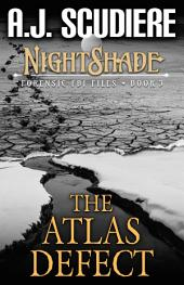 The NightShade Forensic Files: The Atlas Defect: Book 3 - The NightShade Forensic Files