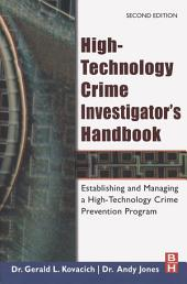 High-Technology Crime Investigator's Handbook: Establishing and Managing a High-Technology Crime Prevention Program, Edition 2