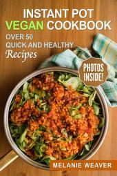 Instant Pot Vegan Cookbook: Over 50 Quick and Healthy Recipes