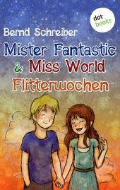Mister Fantastic & Miss World - Band 3: Flitterwochen: Roman