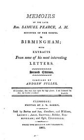 Memoirs of the late Rev. Samuel Pearce, A. M. Minister of the Gospel in Birmingham: with extracts from his most interesting letters