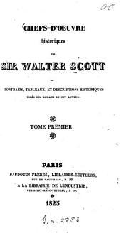 Chefs-d'oeuvres historiques de Sir Walter Scott ou Portraits, tableaux, et descriptions historiques tirés des romans de cet auteur: Volume1