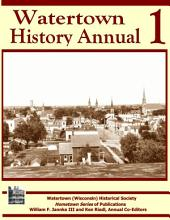Watertown History Annual 1: Hometown Series of Publications