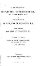 Supplementary Despatches and Memoranda of Field Marshal Arthur, Duke of Wellington, K. G.: South of France, embassy to Paris, and Congress of Vienna, 1814-1815