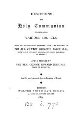 Devotions for holy communion compiled from various sources [by M. Brine] with an intr. gathered from the writings of E.B. Pusey; and a preface by G.E. Jelf [the editor].