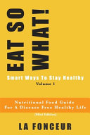 EAT SO WHAT! Smart Ways To Stay Healthy Volume 1