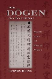 Did D?gen Go to China?: What He Wrote and When He Wrote It