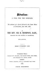 Ritualism: a plea for the Surplice. The substance of a speech delivered in the Lower House of Convocation, June 28th, 1866. ... With additions