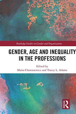Gender  Age and Inequality in the Professions
