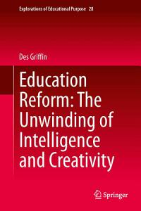 Education Reform  The Unwinding of Intelligence and Creativity PDF