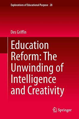 Education Reform  The Unwinding of Intelligence and Creativity