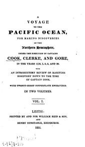 A Voyage to the Pacific Ocean for Making Discoveries in the Northern Hemisphere, Under the Direction of Captains Cook, Clerke, and Gore, in the Years 1776, 7, 8, 9, and 80: With an Introductory Review of Maritime Discovery Down to the Time of Captain Cook. In Two Volumes, Volumes 1-2