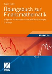Übungsbuch zur Finanzmathematik: Aufgaben, Testklausuren und ausführliche Lösungen, Ausgabe 7