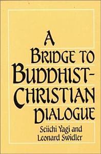 A Bridge to Buddhist Christian Dialogue Book