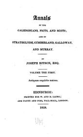 Annals of the Caledonians, Picts, and Scots: and of Strathclyde, Cumberland, Galloway, and Murray