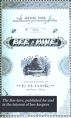 The Bee hive  Published for and in the Interest of Bee keepers PDF