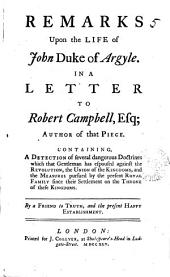 Remarks Upon The Life of John Duke of Argyle. In a Letter to Robert Campbell, Esq; Author of that Piece. ... By a Friend to Truth, and the Present Happy Establishment: Volume 5