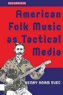 Download American Folk Music as Tactical Media Book