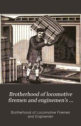Brotherhood of Locomotive Firemen and Enginemen s Magazine PDF